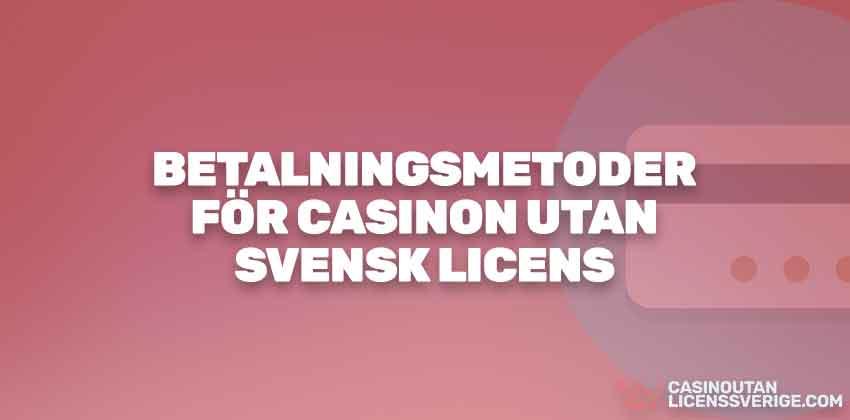 BETALNINGSMETODER FÖR CASINON UTAN SVENSK LICENS