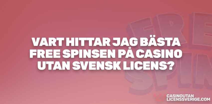 VART HITTAR JAG BÄSTA FREE SPINSEN PÅ CASINO UTAN SVENSK LICENS?