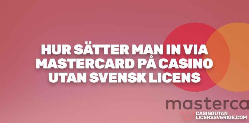 HUR SÄTTER MAN IN VIA MASTERCARD PÅ CASINO UTAN SVENSK LICENS