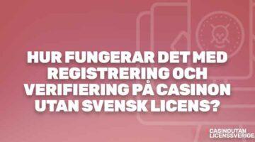 Hur fungerar det med registrering och verifiering (KYC) på casinon utan svensk licens?