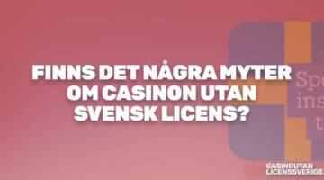 Finns det några myter om casinon utan svensk licens?