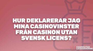 Hur deklarerar jag mina casinovinster från casinon utan svensk licens?